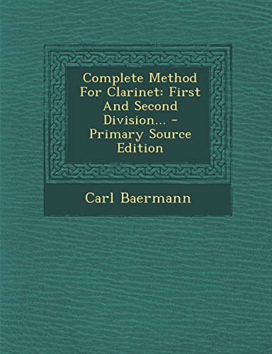 Complete Method For Clarinet: First And Second Division...
