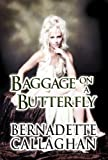 Baggage on a Butterfly, Bernadette Callaghan, 1462667333