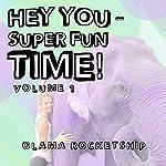 Hey You - Super Fun Time! | Olama Rocketship