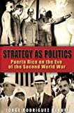 Strategy As Politics : Puerto Rico on the Eve of the Second World War, Rodríguez Beruff, Jorge, 0847701603