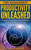 img - for Time Management: Productivity Unleashed - Productivity Maximized Within 24hrs In 6 Easy Steps. (Productivity, Time Management, Organization, Stress, Anxiety, Success, Focus, Procrastination) book / textbook / text book
