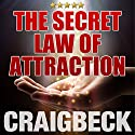 The Secret Law of Attraction: Ask, Believe, Receive Audiobook by Craig Beck Narrated by Craig Beck