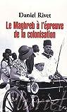 Le Maghreg à l'épreuve de la colonisation par Rivet