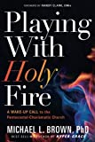 img - for Playing With Holy Fire: A Wake-Up Call to the Pentecostal-Charismatic Church book / textbook / text book