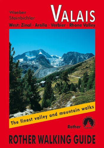 Valais West: Zinal - Arolla - Verbier - Rhone Valley: The Finest Valley and Mountain Walks - ROTH.E4820 (Rother Walking Guides - Europe)