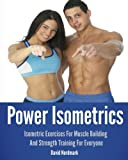 Power Isometrics: The Complete Course that allows you to Build a Strong and Athletic Body in only 30 minutes a Day! (Animal Kingdom Workouts)
