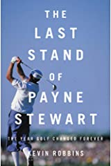 The Last Stand of Payne Stewart: The Year Golf Changed Forever Hardcover