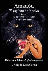 Amanon, el espiritu de la selva: El despertar de los siglos (Tetralogia Almas Gemelas nº 4) (Spanish Edition)