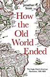 How the Old World Ended: The Anglo-Dutch-American
