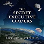 The Secret Executive Orders | Richard A. Stephens