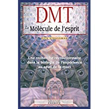DMT, la molécule de l'esprit : Une recherche révolutionnaire dans la biologie de l'expérience au seuil de la mort (French Edition)