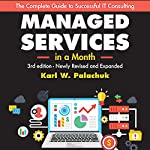Managed Services in a Month: Build a Successful, Modern Computer Consulting Business in 30 Days | Karl W. Palachuk