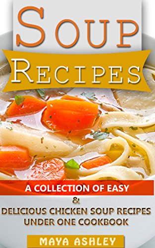 Soup Recipes Top 50 Easy Chicken Soup Recipes That You Will Love It