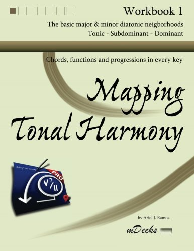 Mapping Tonal Harmony Workbook 1: Chords, functions and progressions in every key (Mapping Tonal Harmony Workbooks) (Volume 1) ()