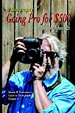 img - for Going Pro for $500: Revisiting the Nikon D2x book / textbook / text book