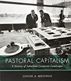 Pastoral Capitalism: A History of Suburban Corporate Landscapes (Urban and Industrial Environments) by Mozingo Louise A. (2014-02-14) Paperback