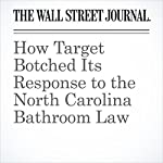 How Target Botched Its Response to the North Carolina Bathroom Law | Khadeeja Safdar