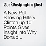 A New Poll Showing Hillary Clinton up 10 Points Gives Insight into Why Donald Trump's Campaign Is Faltering | Philip Bump