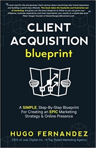 The client acquisition blueprint a simple step by step blueprint the client acquisition blueprint a simple step by step blueprint for creating an epic marketing strategy online presence hugo fernandez 9781544042107 malvernweather Choice Image