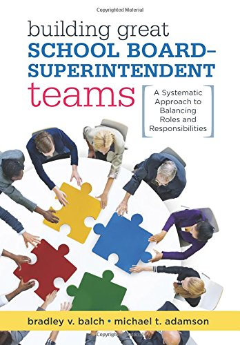 Building Great School Board-Superintendent Teams: A Systematic Approach to Balancing Roles and Responsibilities
