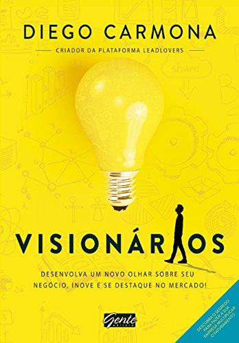 Visionários: Desenvolva um novo olhar sobre seu negócio, inove e se destaque no mercado!