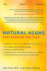 Natural Highs: Supplements, Nutrition, and Mind-Body Techniques to Help You Feel Good All the Time Paperback