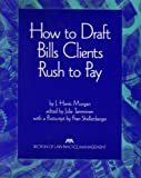 How to Draft Bills Clients Rush to Pay, J. Harris Morgan and Julie M. Tamminen, 1570730431