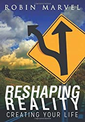 Reshaping Reality: Creating Your Life (Modern Spirituality)