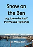 img - for Snow on the Ben: A Guide to the 'Real' Inverness and Highlands by Rab MacWilliam (2014-08-06) book / textbook / text book