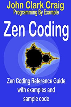 Zen Coding - Zen Coding Reference Guide with examples and sample code (Programming by Example Book 4) by [Craig, John Clark]
