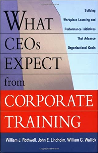 Download online What CEOs Expect From Corporate Training: Building Workplace Learning and Performance Initiatives That Advance PDF, azw (Kindle)
