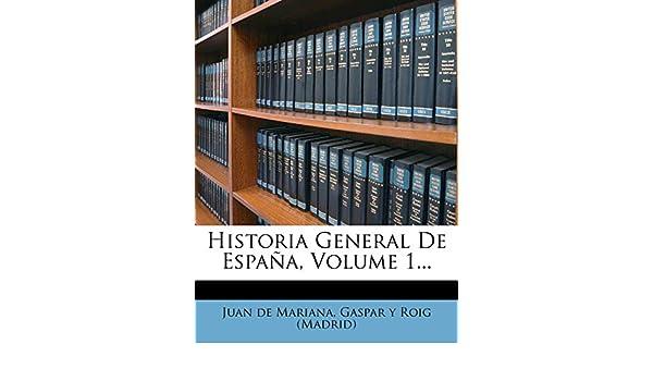 Historia General De España, Volume 1...: Amazon.es: Mariana, Juan de, Gaspar y Roig (Madrid): Libros