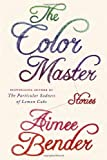 The Color Master, Aimee Bender, 0385534892