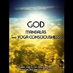 God, Mandalas & Yoga Consciousness | June Eleni-Lane