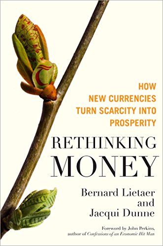 Rethinking Money: How New Currencies Turn Scarcity into (Money Currency)