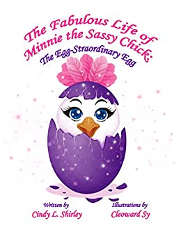 The Fabulous Life of Minnie the Sassy Chick: The Egg-Straordinary Egg by [Shirley, Cindy]