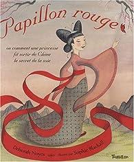 Papillon rouge : Ou comment une princesse fit sortir de Chine le secret de la soie par Déborah Noyes