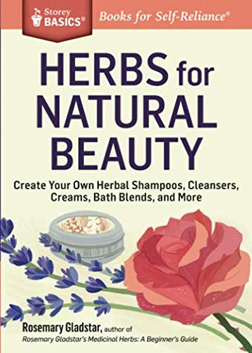 Herbs for Natural Beauty: Create Your Own Herbal Shampoos, Cleansers, Creams, Bath Blends, and More (Storey Basics) (Plant Rosemary Christmas)