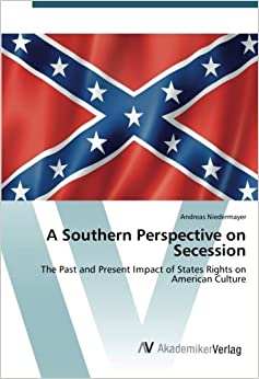 A Southern Perspective on Secession: The Past and Present Impact of States Rights on American Culture