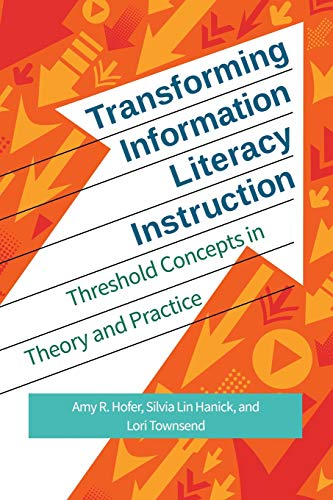 Transforming Information Literacy Instruction: Threshold Concepts in Theory and ()