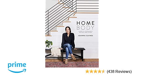 Homebody A Guide To Creating Spaces You Never Want To Leave Joanna