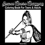 Amazon Women Warriors Coloring Book For Teens & Adults: Fantasy Cosplay Figures Coloring Book For Grown Ups