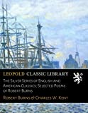 The Silver Series of English and American Classics; Selected Poems of Robert Burns