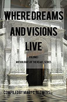 Where Dreams and Visions Live (Anthologies of the Heart Book 1) by [Blowers, Mary C.]