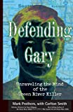 Front cover for the book Defending Gary: Unraveling the Mind of the Green River Killer by Mark Prothero