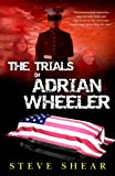 The Trials of Adrian Wheeler, Steve Shear, 0615919391