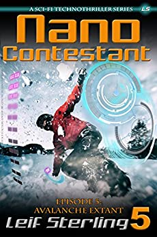 Nano Contestant - Episode 5: Avalanche Extant: The Technothriller Futuristic Science Fiction Adventure of a Cyberpunk Marine (Nano Contestant Series) by [Sterling, Leif]
