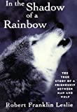 In the Shadow of A Rainbow, Robert Franklin Leslie and Robert Leslie, 0393314529