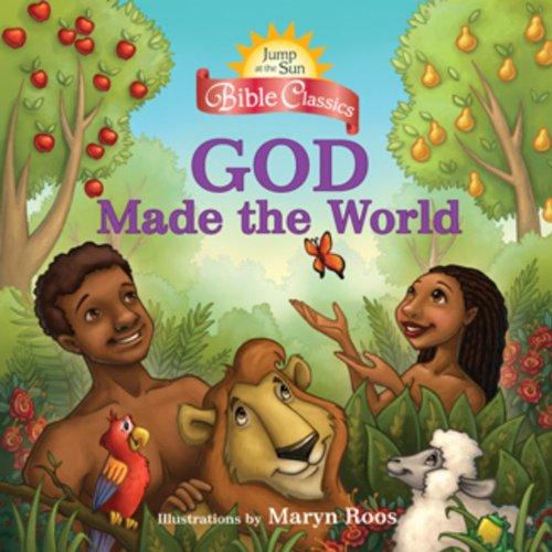 Jump at the Sun: God Made the World - Bible Classics (Jump at the Sun Bible Classics)
