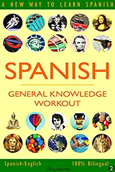 SPANISH - GENERAL KNOWLEDGE WORKOUT #2: A new way to learn Spanish (English Edition) de [Clic-books Digital Media]